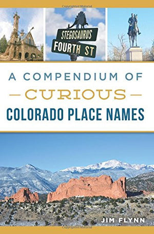 A Compendium of Curious Colorado Place Names (History & Guide)