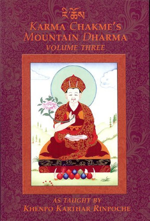 Karma Chakme's Mountain Dharma, As Taught by Khenpo Karthar Rinpoche, Volume Three