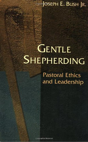 Gentle Shepherding: Pastoral Ethics and Leadership