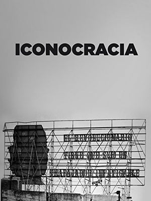 Iconocracia: An Image of Power and the Power of Images in Contemporary Cuban Photography