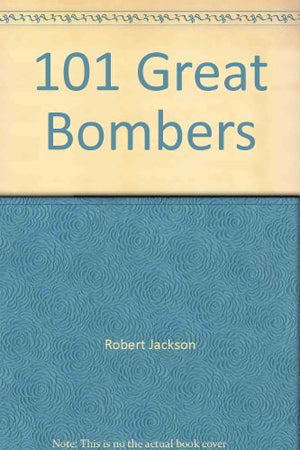 101 Great Bombers (101 Greatest Weapons of All Times)
