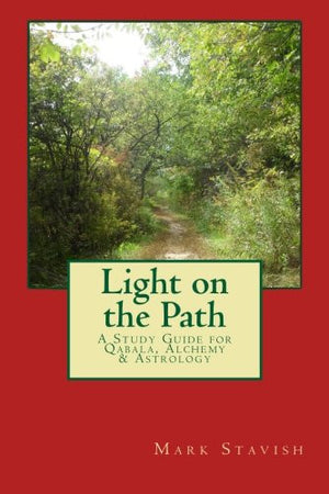 Light on the Path: A Study Guide for Qabala, Alchemy, & Astrology (IHS Study Guides) (Volume 1)