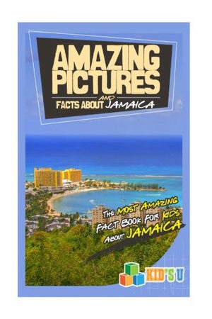 Amazing Pictures and  Facts About Jamaica: The Most Amazing Fact Book for Kids About Jamaica (Kid's U)