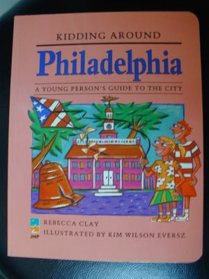 Kidding Around Philadelphia: A Young Person's Guide to the City