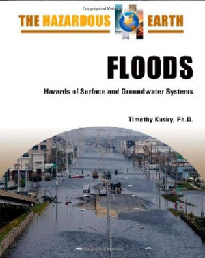 Floods: Hazards of Surface and Groundwater Systems (Hazardous Earth)