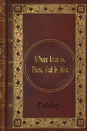 Tolstoy - Where Love is, There God is Also