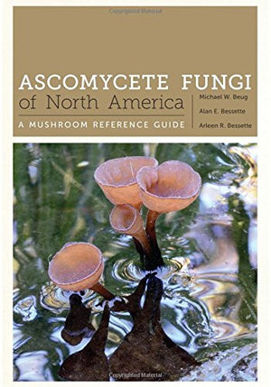 Ascomycete Fungi of North America: A Mushroom Reference Guide (Corrie Herring Hooks Series)
