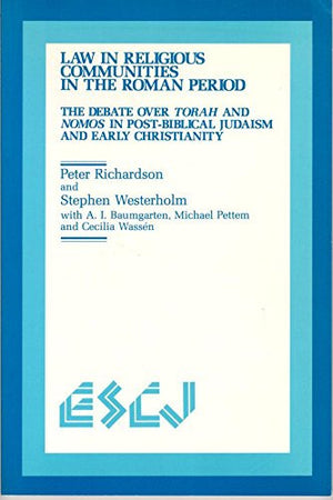 Law in Religious Communities in the Roman Period: The Debate over Torah and Nomos in Post-Biblical Judaism and Early Christianity (Studies in Chri