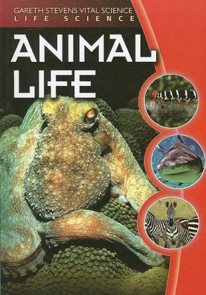 Animal Life (Gareth Stevens Vital Science: Life Science)