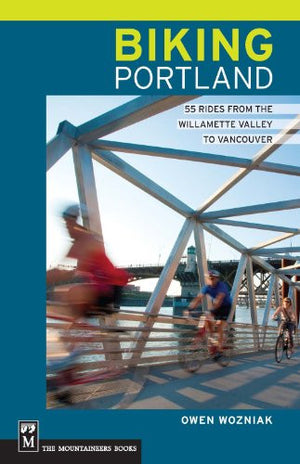 Biking Portland: 55 Rides from the Williamette Valley to Vancouver