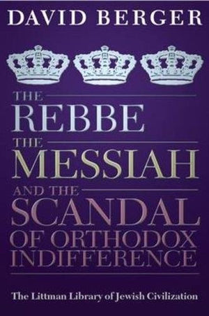 Rebbe, the Messiah, and the Scandal of Orthodox Indifference: With a New Introduction (Littman Library of Jewish Civilization)