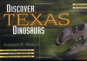 Discover Texas Dinosaurs: Where They Lived, How They Lived, and the Scientists Who Study Them