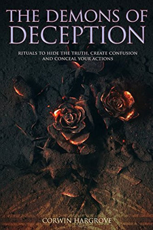 The Demons of Deception: Rituals to Hide the Truth, Create Confusion and Conceal Your Actions