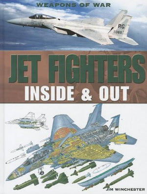 Jet Fighters: Inside & Out (Weapons of War (Rosen))