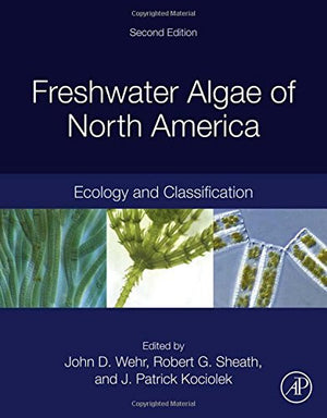 Freshwater Algae of North America, Second Edition: Ecology and Classification (Aquatic Ecology)