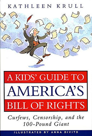 A Kids' Guide to America's Bill of Rights: Curfews, Censorship, and the 100-Pound Giant