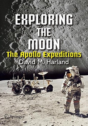 Exploring the Moon: The Apollo Expeditions (Springer Praxis Books / Space Exploration)