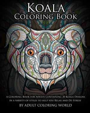 Koala Coloring Book: A Coloring Book for Adults Containing 20 Koala Designs in a variety of styles to help you Relax and De-Stress (Animal Colorin