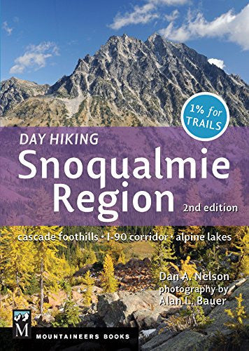 """Day Hiking Snoqualmie Region, 2nd Edition"": Cascade Foothills * I90 Corridor * Alpine Lakes"