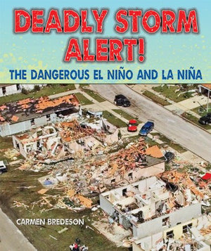 Deadly Storm Alert!: The Dangerous El Nino and La Nina (Disasters-People in Peril)