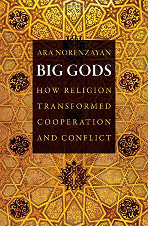 Big Gods: How Religion Transformed Cooperation and Conflict