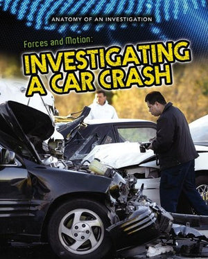 Forces and Motion: Investigating a Car Crash (Anatomy of an Investigation)