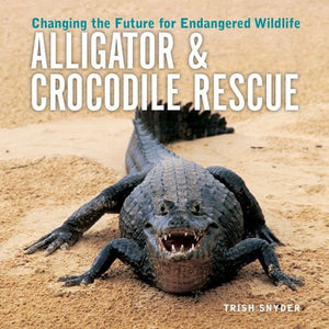 Alligator and Crocodile Rescue: Changing the Future for Endangered Wildlife (Firefly Animal Rescue)