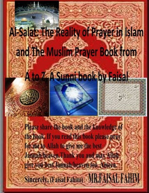 Al-Salat: The Reality of Prayer in Islam and The Muslim Prayer Book from A to Z, A Sunni book by Faisal
