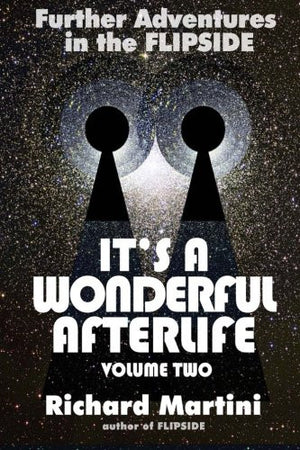It's A Wonderful Afterlife Vol 2: Further Adventures Into The Flipside (Volume 2)