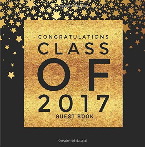 Congratulations Class Of 2017 Guest Book: Stars Large Square Message Book, Keepsake, Scrapbook, Memory Year Book | High School, College, Universit
