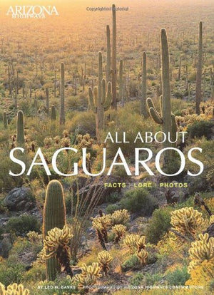 All About Saguaros: Facts/ Lore/ Photos
