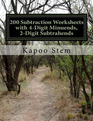 200 Subtraction Worksheets with 4-Digit Minuends, 2-Digit Subtrahends: Math Practice Workbook (200 Days Math Subtraction Series) (Volume 8)