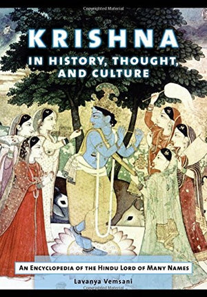 Krishna in History, Thought, and Culture: An Encyclopedia of the Hindu Lord of Many Names