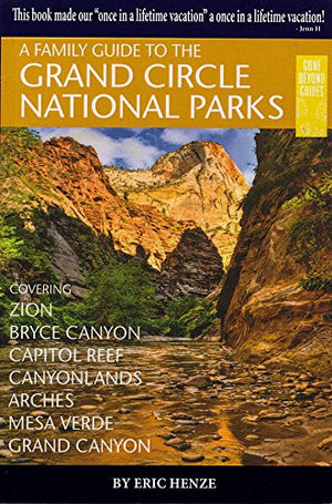 A Family Guide to the Grand Circle National Parks: Covering Zion, Bryce Canyon, Capitol Reef, Canyonlands, Arches, Mesa Verde, Grand Canyon (Secon