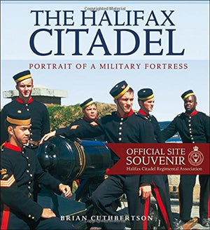 Halifax Citadel: Portrait of a Military Fortress (Formac Illustrated History)
