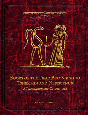 Books of the Dead Belonging to Tshemmin and Neferirnub (Brigham Young University - Studies in the Book of Abraham)