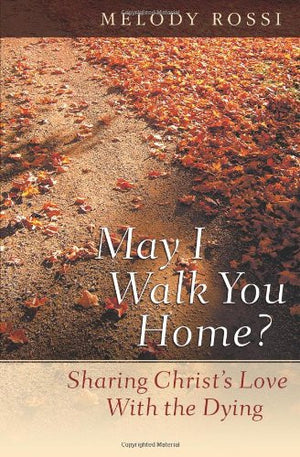 May I Walk You Home?: Sharing Christ's Love With the Dying