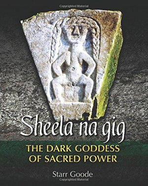 Sheela na gig: The Dark Goddess of Sacred Power