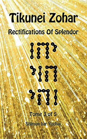 Tikunei Zohar - Rectifications of Splendor - Tome 3 of 5