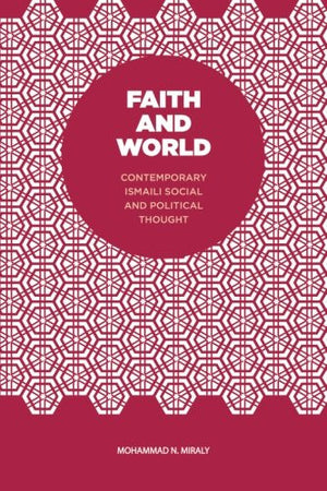 Faith and World: Contemporary Ismaili Social and Political Thought