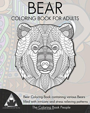 Bear Coloring Book for Adults: Bear Coloring Book containing various Bears filled with intricate and stress relieving patterns. (Coloring Books Fo