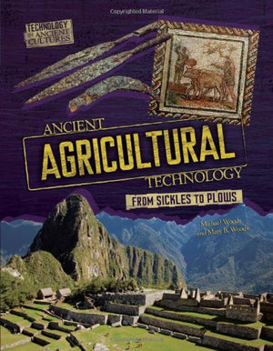 Ancient Agricultural Technology: From Sickles to Plows (Technology in Ancient Cultures)