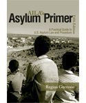 Asylum Primer: A Practical Guide to U.s. Asylum Law and Procedure