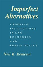 Imperfect Alternatives: Choosing Institutions in Law, Economics, and Public Policy
