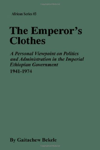 The Emperor's Clothes: A Personal Viewpoint of Politics and Administration in the Imperial Ethiopian Government, 1941-1974 (MSU Press African)