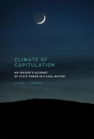 Climate of Capitulation: An Insider's Account of State Power in a Coal Nation (MIT Press)