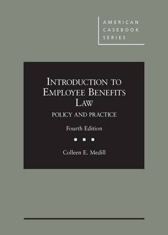 Introduction to Employee Benefits Law: Policy and Practice, 4th (American Casebook Series)