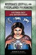 Astrology and Divination (Mysteries, Legends, and Unexplained Phenomena)
