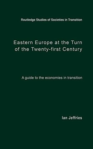 Eastern Europe at the Turn of the Twenty-First Century: A Guide to the Economies in Transition (Routledge Studies of Societies in Transition)