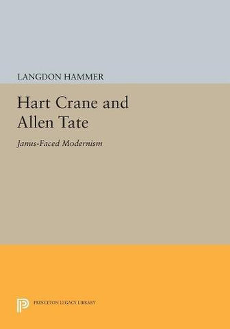 Hart Crane and Allen Tate: Janus-Faced Modernism (Princeton Legacy Library)